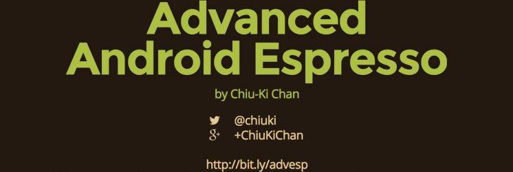 Advanced Android Espresso Testing