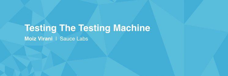 Testing The Testing Machine